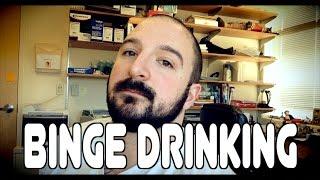 BINGE DRINKING When You