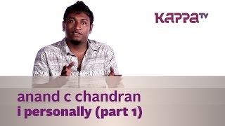 Anand C Chandran - I Personally (Part 1) - Kappa TV