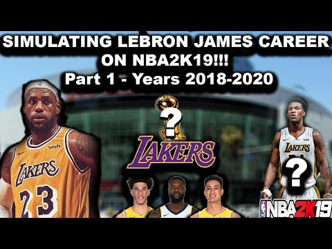 SIMULATING the REST of LeBron James Career on NBA2K19!!! Part 1 - 2018-2020