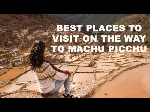 Best Places to Visit on the Way to Machu Picchu