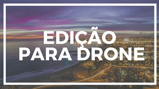 Baixar EDIÇÃO PARA DRONE - Dicas de como dar ritmo e editar imagens aéreas