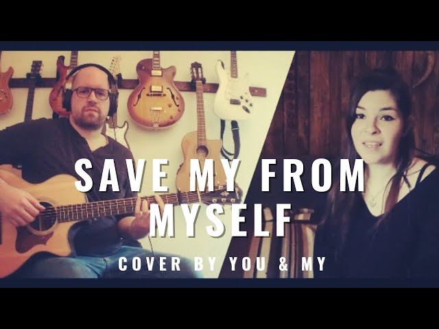 Save me from myself - Christina Aguilera cover by You & My (voice and baritone acoustic guitar)