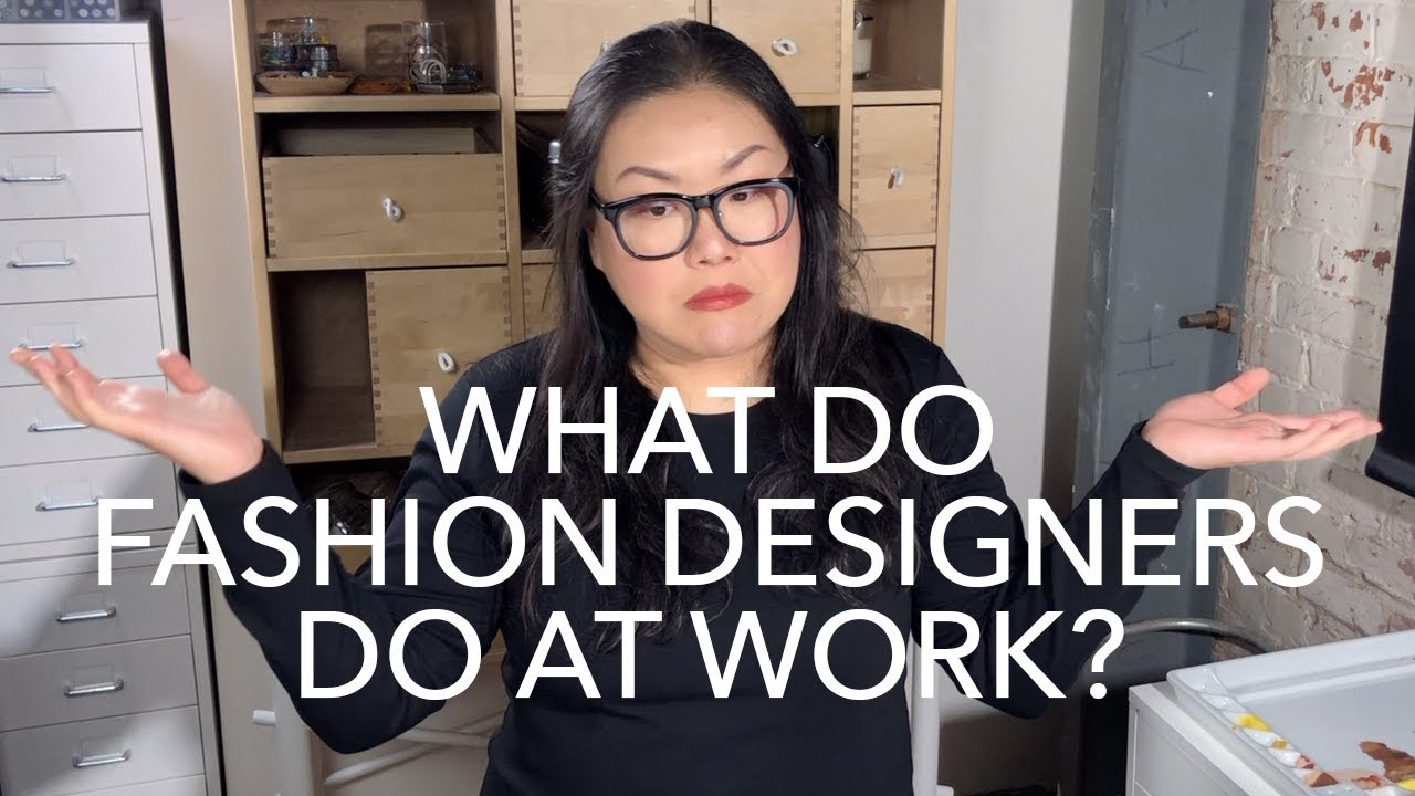 What Do Fashion Designers Do At Work Youtube