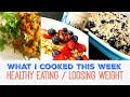 WHAT I COOKED THIS WEEK | Loosing Weight | Healthy Eating & Easy Meals on a Budget