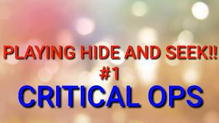 PLAYING HIDE AND SEEK IN CRITICAL OPS #1