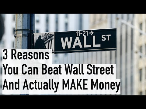 3 Reasons You Can Beat Wall Street and Actually MAKE Money