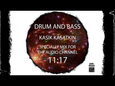 drum and bass : Kasik Kasatkin - Specially mix for the Audio Channel