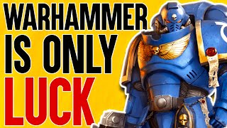 Why Warhammer 40k IS NOT a Game of LUCK