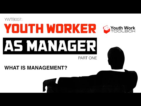 YOUTH WORKER AS MANAGER [PART 1] - WHAT IS MANAGEMENT? - TONY BROWN - YWTB007