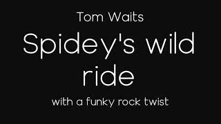Tom waits   Spidey's wild ride