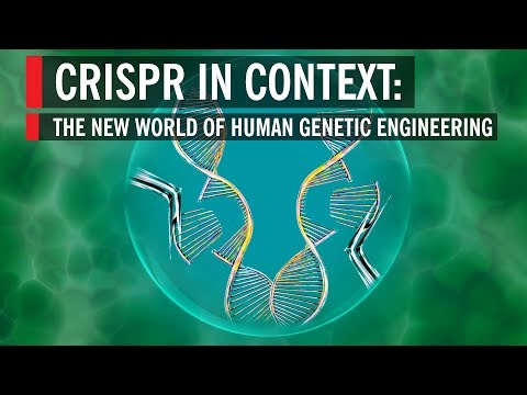 CRISPR in Context: The New World of Human Genetic Engineering | 2019