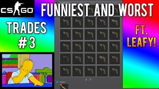 CS GO - The Funniest & Worst Trades Part 3 - Feat. Leafy!