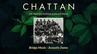 Chattan (Acoustic)   Bridge Music ft. Prakruthi Angelina & Sam Alex Pasula