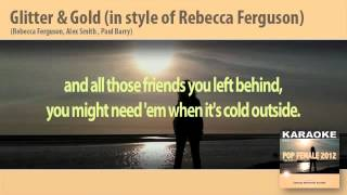 Glitter & Gold (in style of Rebecca Ferguson - Karaoke - (Instrumental Track, Video Lyrics,base)