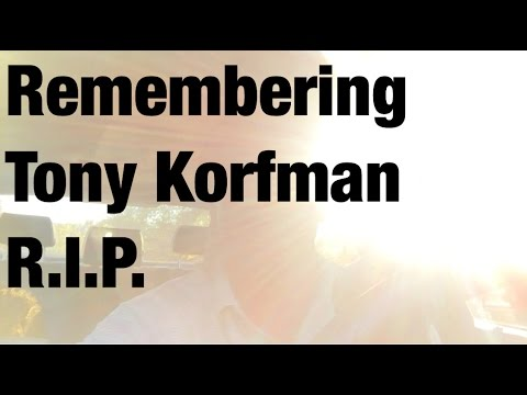 Great mentors: Remembering Big Tony Korfman - Man with a heart of gold R.I.P.