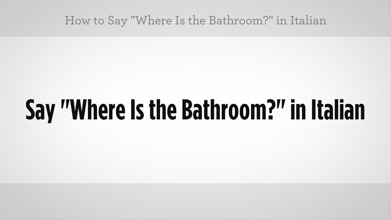 How To Say Where Is The Bathroom Italian Lessons Youtube