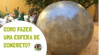 DIY - COMO FAZER ESFERA DE CONCRETO: utilizando uma bola inflável