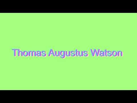 How to Pronounce Thomas Augustus Watson