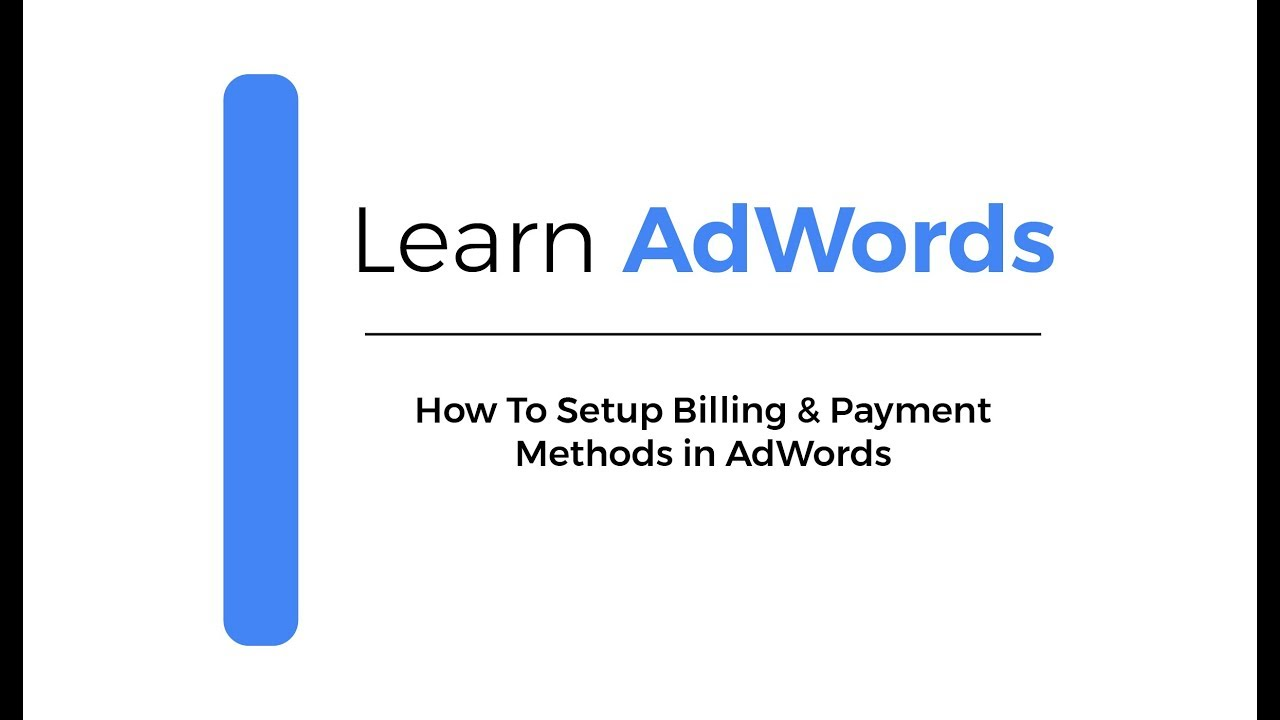 How To Setup Billing & Payment Methods In AdWords   Learn Google Ads  (AdWords) 2018