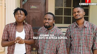 BAD BOYS IN AFRICA SCHOOL - MALLEN COLLEGE ( EPISODE 5 ) - Sirbalo Clinic Comedy