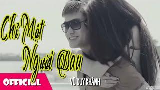 Chỉ Một Người Đau | Vũ Duy Khánh [Official MV]