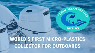 Worlds First Micro-Plastic Collecting System for Outboard Motors - Suzuki's Clean Ocean Project