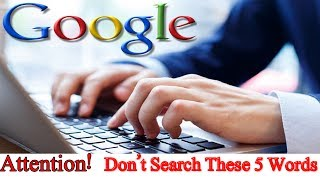 never search these 5 words on google | latest Servey 2017-18|