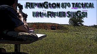 Remington 870 Tactical with Rifled Slugs!
