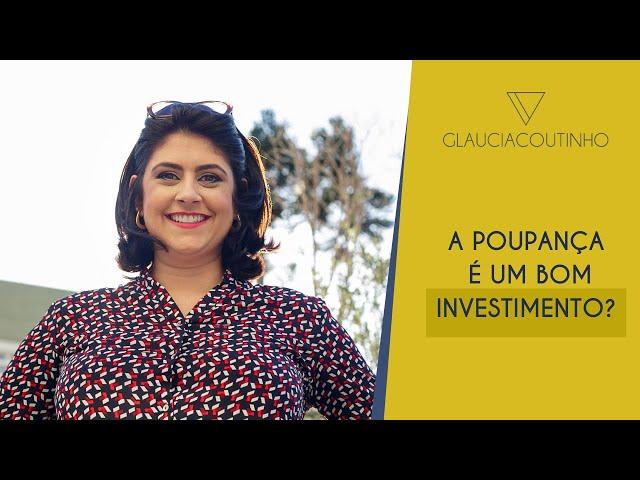 A Poupança é um bom investimento?