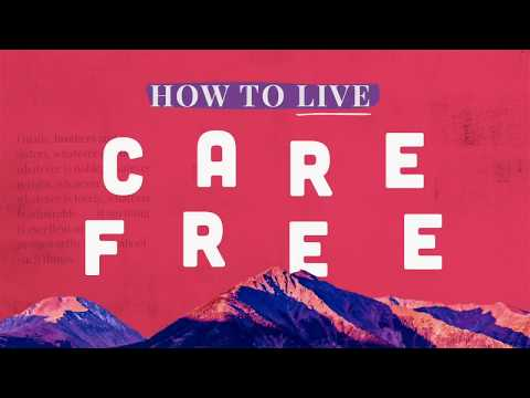 How to Live Carefree | True