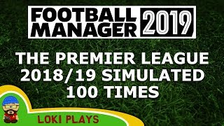 Is FM19 Realistic? Premier League 2018/19 Simulated 100 Times - A Football Manager 2019 Experiment