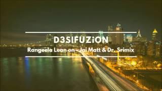 Rangeela Re - Lean On  Remix - Jai Matt & Dr. Srimix