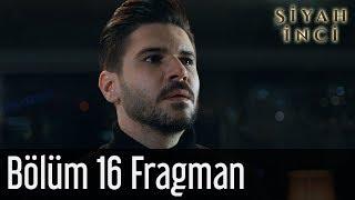 Siyah İnci 16. Bölüm Fragman