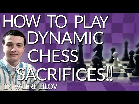 How to play dynamic chess sacrifices with IM Valeri Lilov (Webinar Replay)