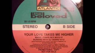 THE BELOVED  - YOUR LOVE TAKES ME HIGHER  ( MAGIC JUAN