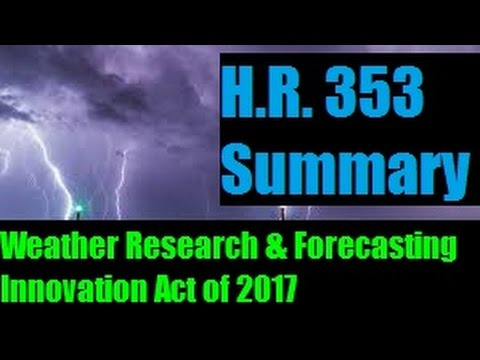 H.R. 353 Summary   Weather Research and Forecasting Innovation Act of 2017