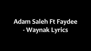 Adam Saleh Ft. Faydee - Waynak Lyrics