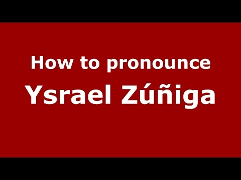 How to pronounce Ysrael Zúñiga (Spanish/Argentina) - PronounceNames.com
