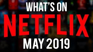 What's Coming To Netflix May 2019 (New Netflix Shows & Movies)