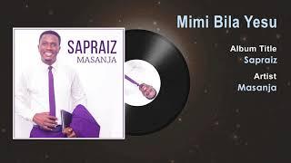 Masanja - Mimi Bila Yesu Gospel Song | Tanzania Gospel Song 2018