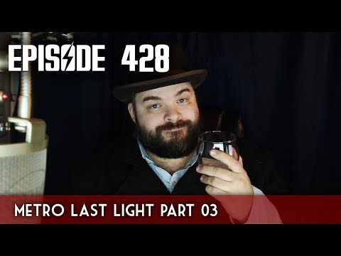 Scotch & Smoke Rings Episode 428 - Metro Last Light Part 3!