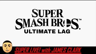 [Highlight] Super Smash Bros. Ultimate - Ultimate Lag 4 | Super Live! with James Clark
