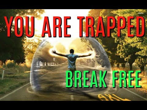 YOU ARE TRAPPED IN A REALITY BUBBLE