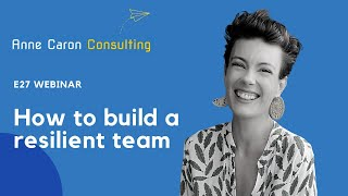 How to Build a Resilient Team - Anne Caron at e27