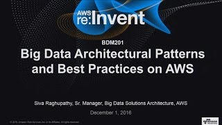 AWS re:Invent 2016: Big Data Architectural Patterns and Best Practices on AWS (BDM201)