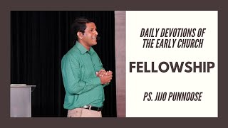 Daily Devotions Of The Early Church: Fellowship - Ps Jijo Punnoose [ENG]