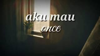 Aku Mau - Once (acoustic karaoke)