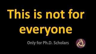 This is not for everyone : Only PhD scholars can watch