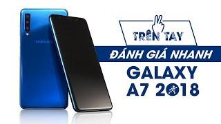 Trên tay Samsung Galaxy A7 2018 - 3 camera có AI và cảm biến vân tay mới