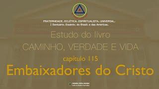 Estudo do livro CAMINHO, VERDADE e VIDA - Cap. 115 Embaixadores do Cristo
